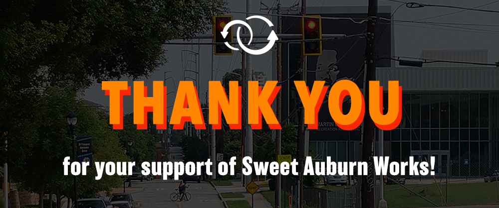 Thank you for supporting Sweet Auburn Works